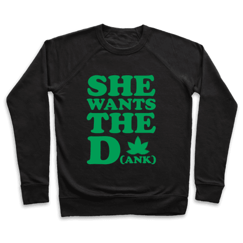 She Wants the D(ank) Pullover