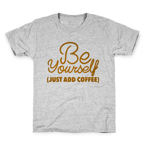 Be Yourself Just Add Coffee Kids T-Shirt
