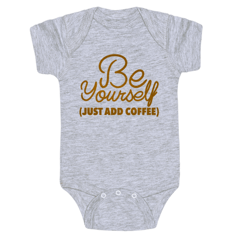 Be Yourself Just Add Coffee Baby Onesy