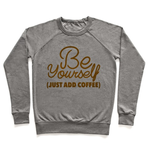 Be Yourself Just Add Coffee Pullover