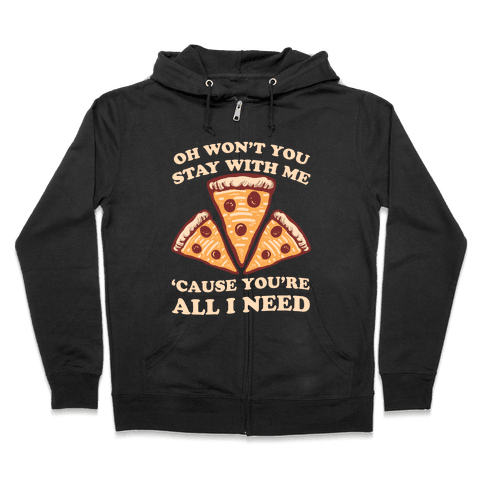 Won't You Stay With Me Pizza Zip Hoodie