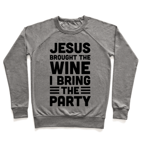 Jesus Brought The Wine I Bring The Party Pullover