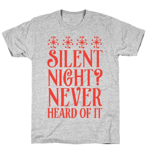Silent Night? Never Heard Of It T-Shirt