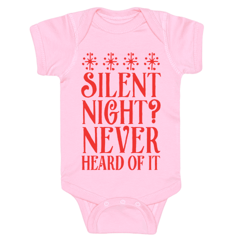 Silent Night? Never Heard Of It Baby Onesy