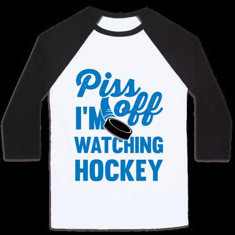 Piss Off I'm Watching Hockey Baseball Tee