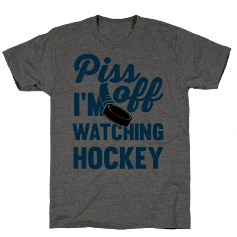 Piss Off I'm Watching Hockey
