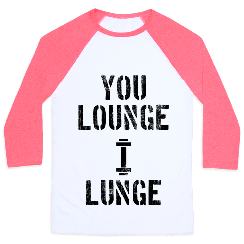 You Lounge I Lunge Baseball Tee