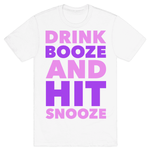 Drink Booze and Hit Snooze Mens T-Shirt