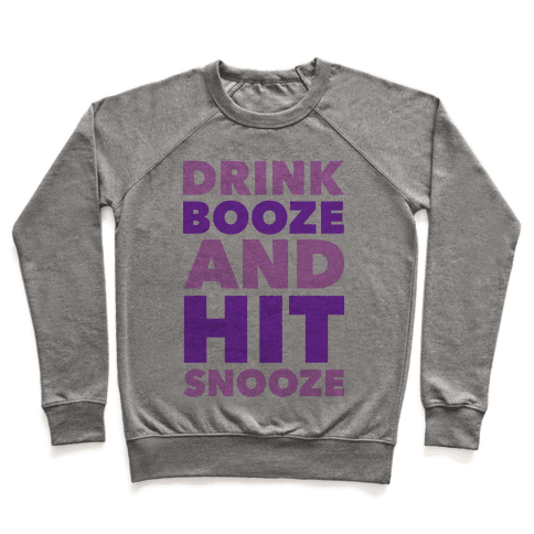 Drink Booze and Hit Snooze Pullover