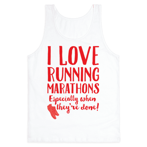 I Love Running Marathons Especially When They're Over Tank Top