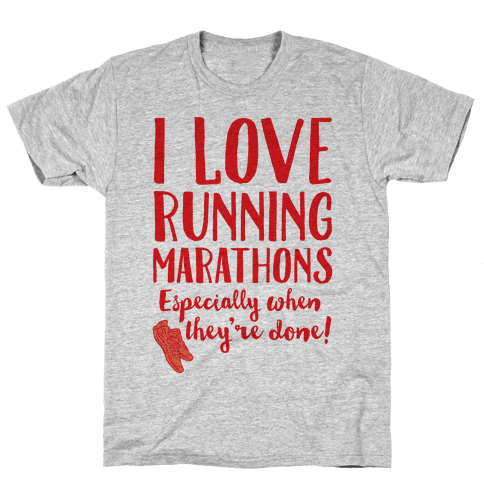 I Love Running Marathons Especially When They're Over Mens T-Shirt