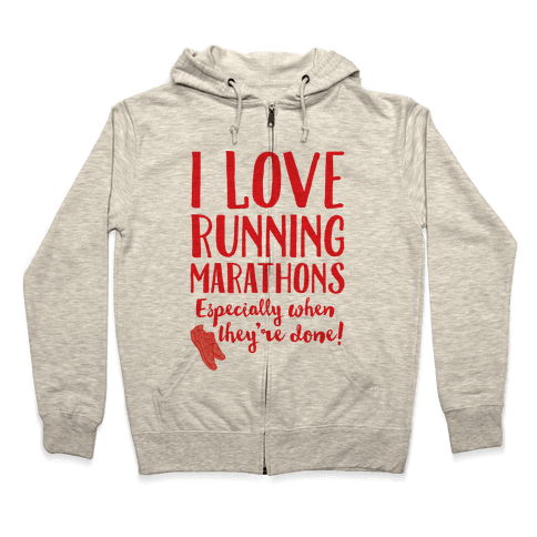 I Love Running Marathons Especially When They're Over Zip Hoodie