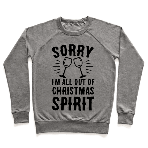 Sorry I'm All Out Of Christmas Spirit Pullover