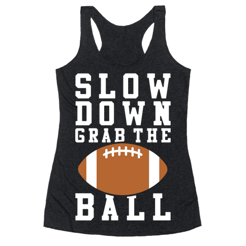Slow Down Grab The Ball Racerback Tank Top