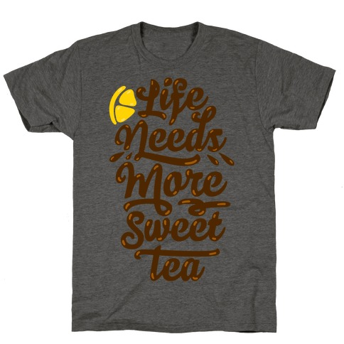 Life Needs More Sweet Tea T-Shirt