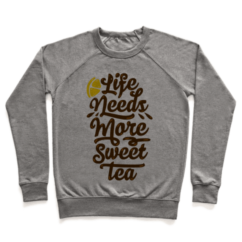 Life Needs More Sweet Tea Pullover