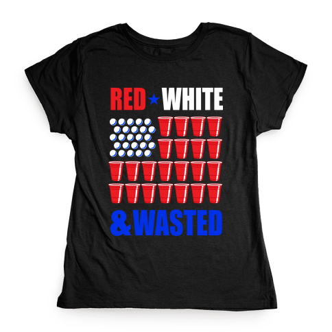 Red, White & Wasted Womens T-Shirt