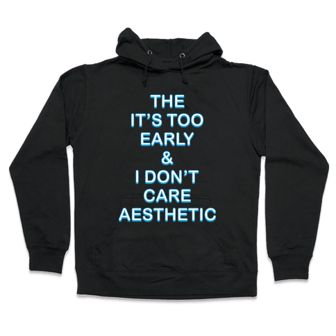The It's Too Early & I Don't Care Aesthetic Hooded Sweatshirt