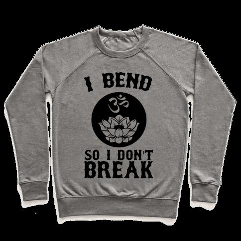 I Bend So I Don't Break Pullover