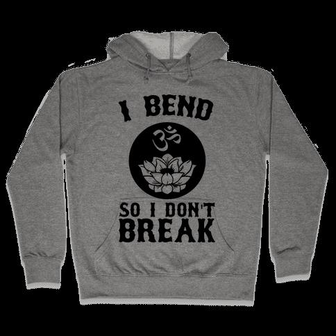I Bend So I Don't Break Hooded Sweatshirt