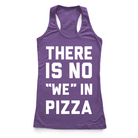 """There Is No """"we"""" In Pizza Racerback Tank Top"""