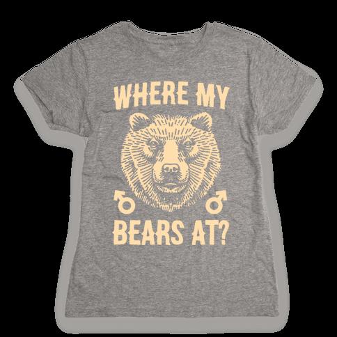 Where My Bears At? Womens T-Shirt