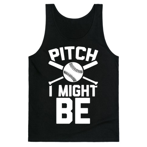 Pitch I Might Be Tank Top
