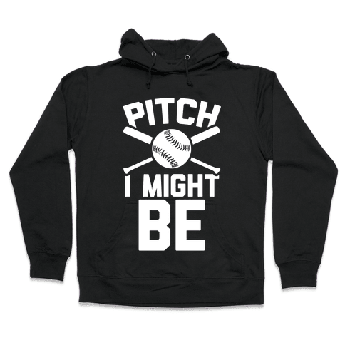 Pitch I Might Be Hooded Sweatshirt