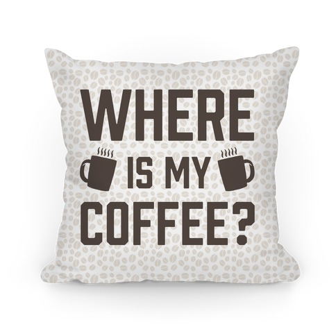Where Is My Coffee Pillow