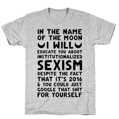 In The Name Of The Moon I Will Educate You About Institutionalized Sexism T-Shirt