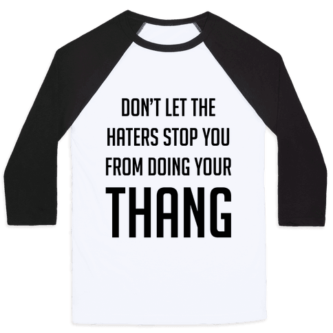 Don't Let the Haters Stop You Baseball Tee