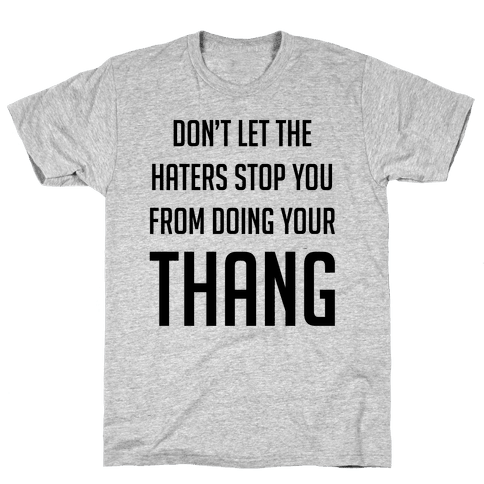 Don't Let the Haters Stop You Mens T-Shirt