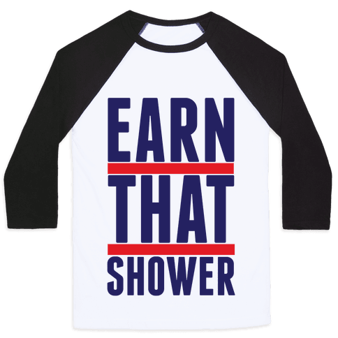 Earn That Shower Baseball Tee