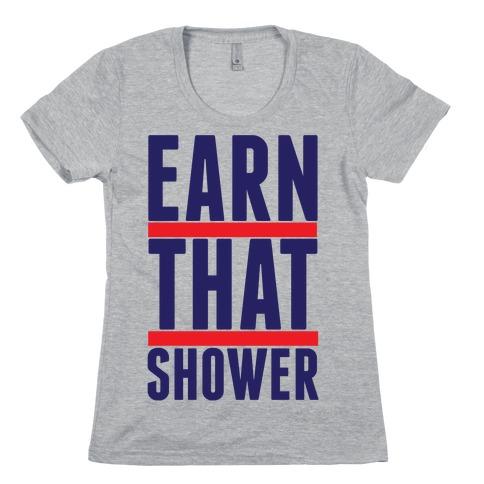 Earn That Shower Womens T-Shirt
