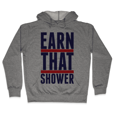 Earn That Shower Hooded Sweatshirt