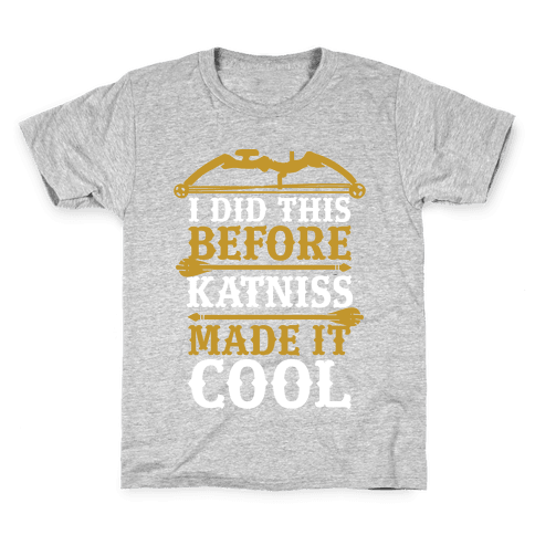 I Did This Before Katniss Made This Cool Kids T-Shirt