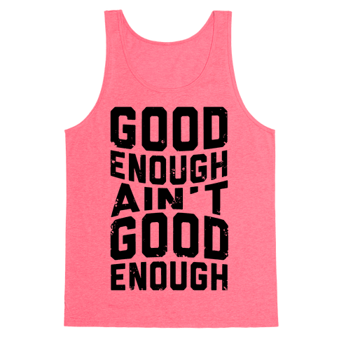 Good Enough Ain't Good Enough Tank Top