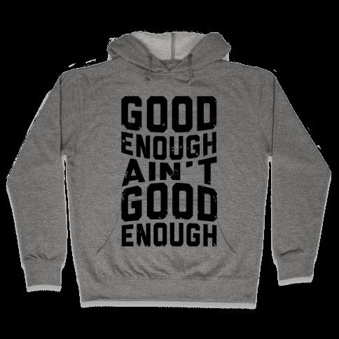 Good Enough Ain't Good Enough Hooded Sweatshirt