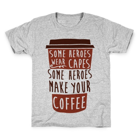 Some Heroes Wear Capes Some Heroes Make Your Coffee Kids T-Shirt