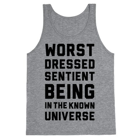 Worst Dressed Sentient Being in the Know Universe Tank Top