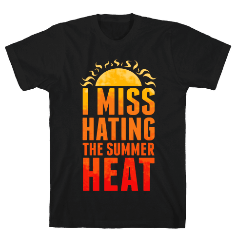I Miss Hating the Summer Heat Mens T-Shirt