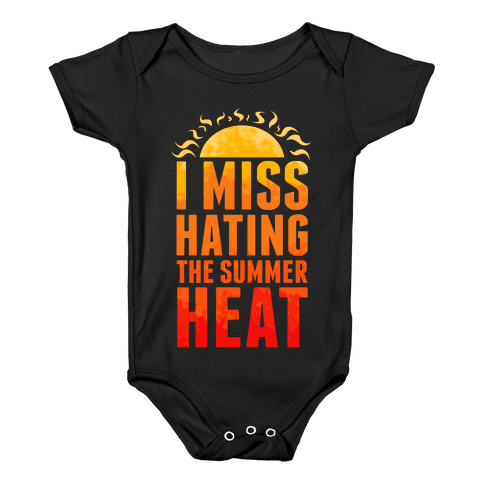 I Miss Hating the Summer Heat Baby Onesy