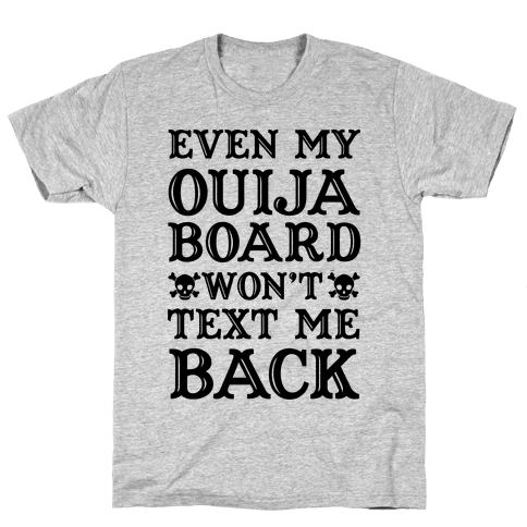 Even My Ouija Board Won't Text Me Back Mens T-Shirt