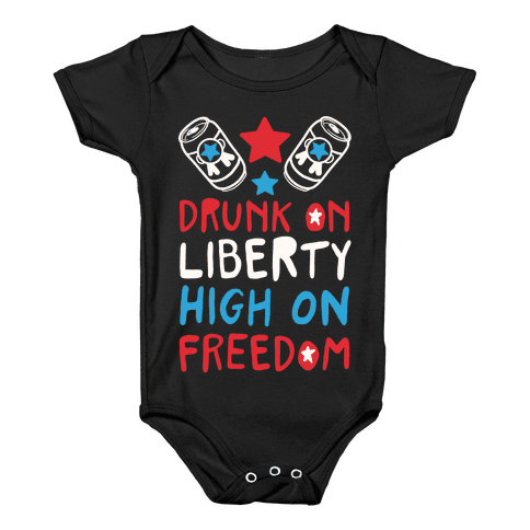 Drunk on Liberty High on Freedom Baby Onesy