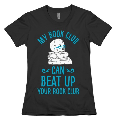 My Book Club Can Beat Up Your Book Club Womens T-Shirt