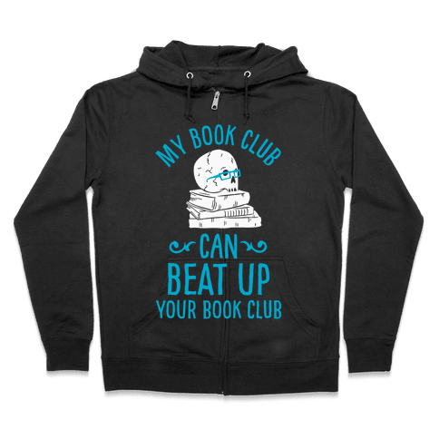 My Book Club Can Beat Up Your Book Club Zip Hoodie