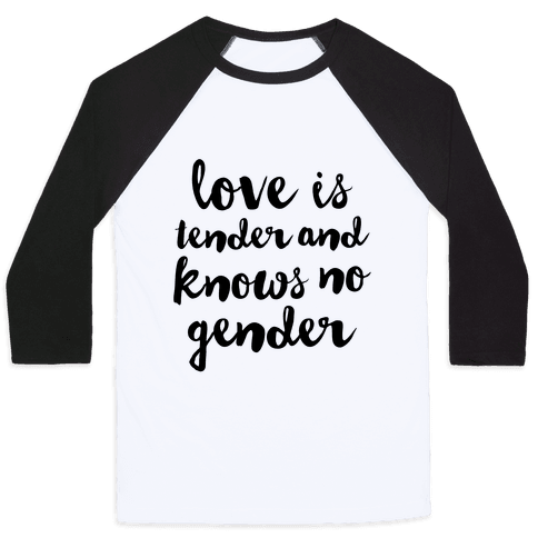 Love Is Tender And Knows No Gender Baseball Tee