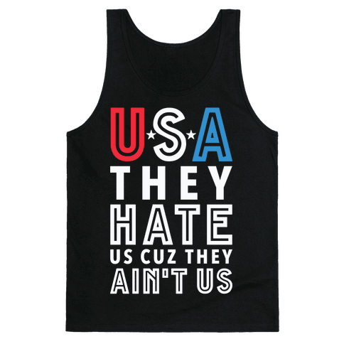 USA They Hate Us Cuz They Ain't Us Tank Top
