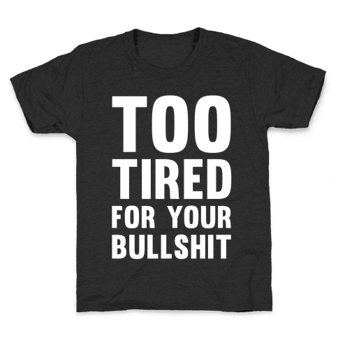 Too Tired For You Bullshit Kids T-Shirt