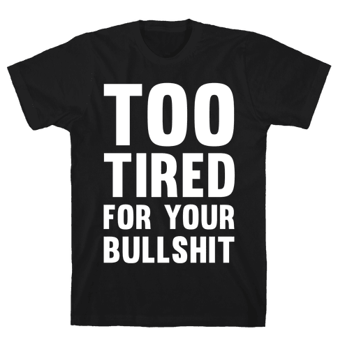 Too Tired For You Bullshit Mens T-Shirt